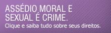 Assédio Moral e Sexual é Crime. Clique e saiba tudo sobre seus direitos.